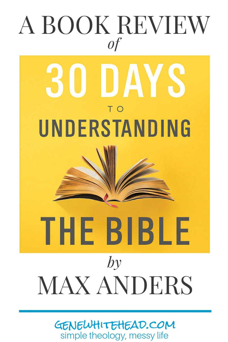 How you can develop deeper understanding of the Bible in only 15 minutes a day. 30 Days to Understanding the Bible by Max Anders gives you a visual roadmap to unlock the Scriptures in 30 days. #BibleStudy #Christian #Theology #Bible #Faith #simpletheologymessylife