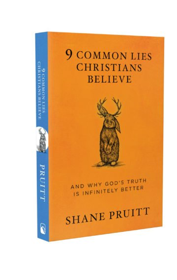 9 Common Lies Christians Believe: And Why God's Truth Is Infinitely Better