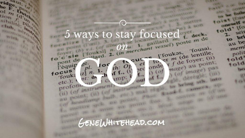 Stay Focused on God