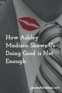 Ashley Madison Teaches Us Doing Good is Not Enough