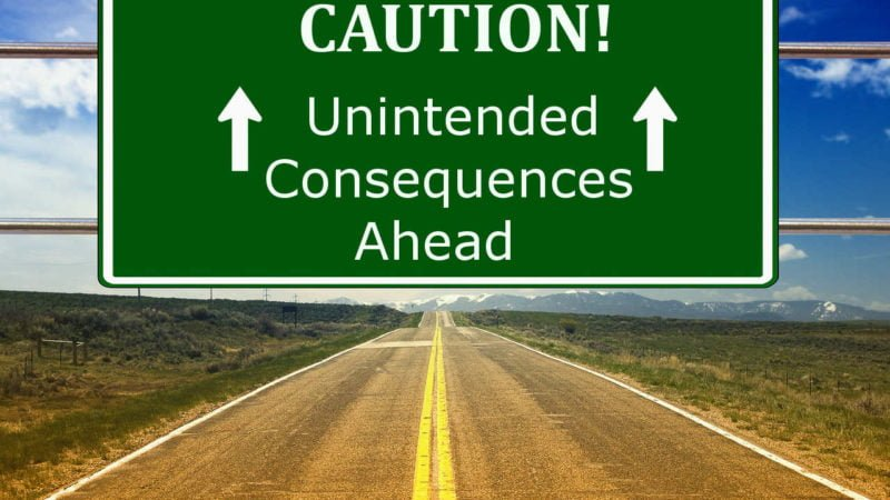 Unintended Consequences: Do You Have a Plan?